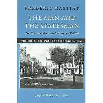 Man & the Statesman - The Correspondence & Articles on Politics by Fre