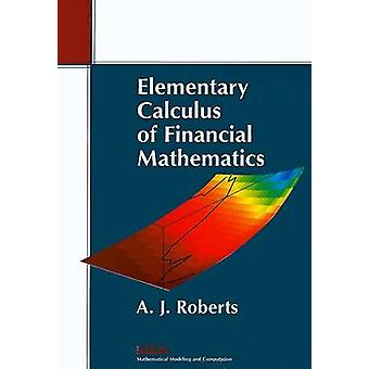 Elementary Calculus of Financial Mathematics by A. J. Roberts - 97808