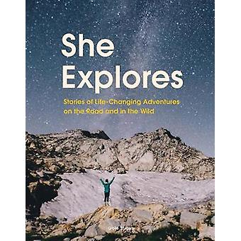 She Explores - Stories of Life-Changing Adventures on the Road and in