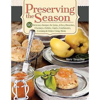 Preserving the Season - 90 Delicious Recipes for Jams - Jellies - Pres