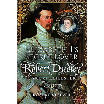 Elizabeth I's Secret Lover - Robert Dudley - Earl of Leicester by Robe