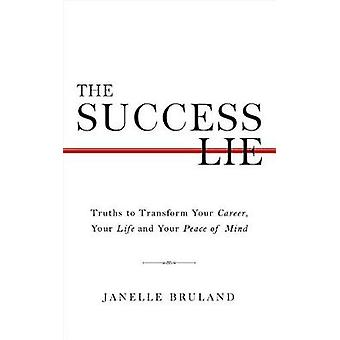 The Success Lie - 5 Simple Truths to Overcome Overwhelm and Achieve Pe