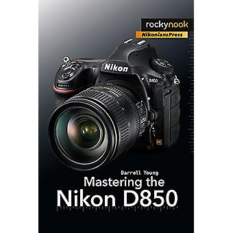 Mastering the Nikon D850 by Darrell Young - 9781681983707 Book