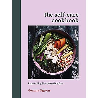 The Self-Care Cookbook - Easy Healing Plant-Based Recipes by Gemma Ogs