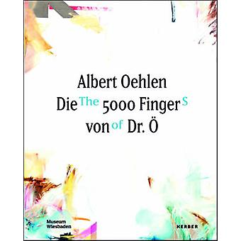 Albert Oehlen - The 5000 Fingers of Dr. O by Museum Wiesbaden - Alexan