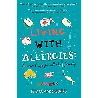 Living with Allergies - Practical Tips for All the Family by Emma Amos