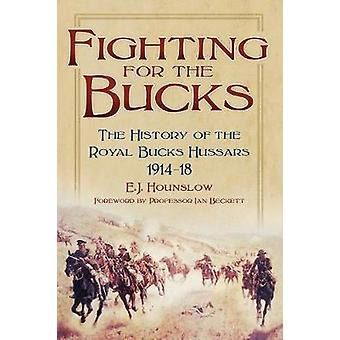 Fighting for the Bucks  The History of the Royal Bucks Hussars 191418 by E J Hounslow & Foreword by Ian F Beckett