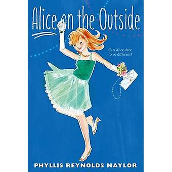 Alice on the Outside by Phyllis Reynolds Naylor - 9781442434950 Book
