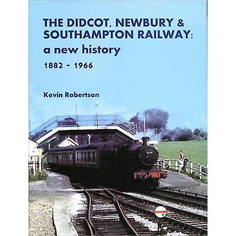 The Didcot - Newbury & Southampton Railway - A New History 1882 - 1966
