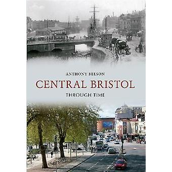 Central Bristol Through Time by Anthony Beeson