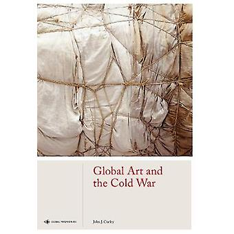 Global Art and the Cold War by John J. Curley - 9781786272294 Book