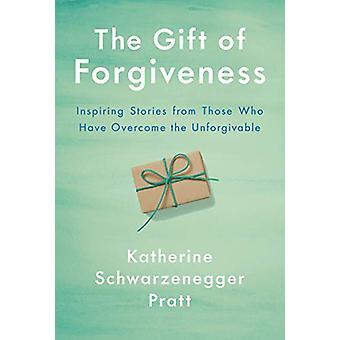 The Gift Of Forgiveness by Katherine Schwarzenegger Pratt - 978198487