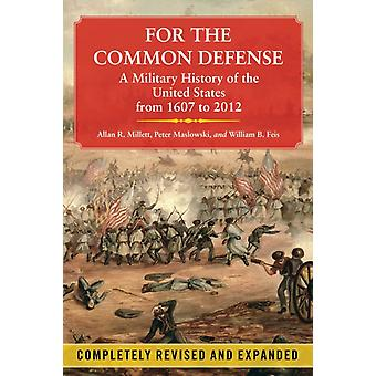 For the Common Defense  A Military History of the United States from 1607 to 2012 by Dr Allan R Millett & Professor Peter Maslowski