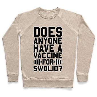 Does anyone have a vaccine for swolio? crewneck sweatshirt