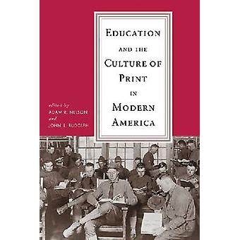 EDUCATION AND THE CULTURE OF PRINT IN MODERN AMERICA - 9780299236144