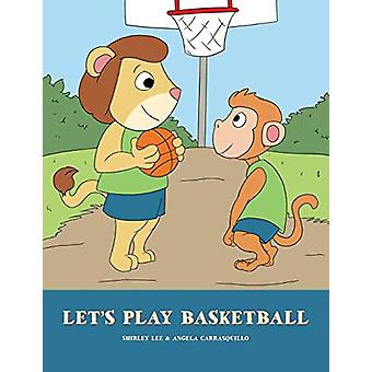 Let's Play Basketball by Shirley Lee - 9780997978834 Book