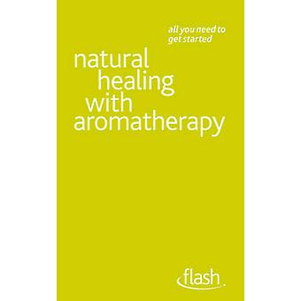 Natural Healing with Aromatherapy - Flash by Denise Whichello Brown -