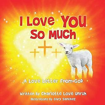 I Love You So Much by Charlotte Love Unruh - 9781545618714 Book