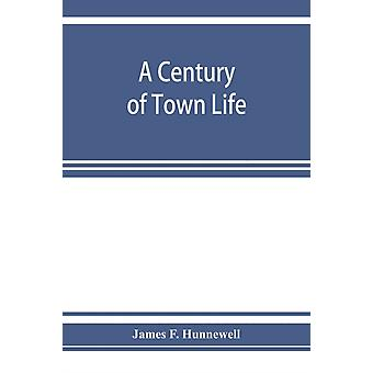 A century of town life a history of Charlestown Massachusetts 17751887 by James F Hunnewell