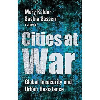 Cities at War by Edited by Mary Kaldor & Edited by Saskia Sassen