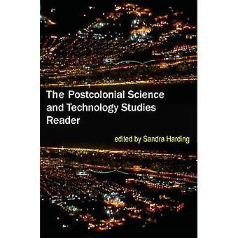 The Postcolonial Science and Technology Studies Reader by Edited by Sandra Harding