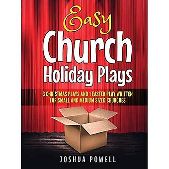 Easy Church Holiday Plays: 3 Christmas Plays and 1 Easter Play Written Written� for Small and Medium Sized Churches