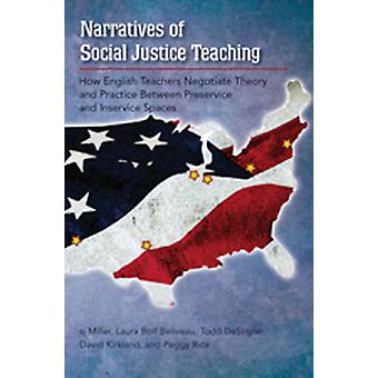 Narratives of Social Justice Teaching How English Teachers Negotiate Theory and Practice Between Preservice and Inservice Spaces 332 Counterpoints Studies in Criticality
