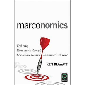 Marconomics Defining Economics through Social Science and Consumer Behavior by Blawatt & Ken R.