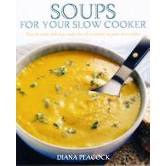 מרקים עבור התנור האיטי שלך איך להכין מרקים טעימים לכל אירוע בסיר האיטי שלך על ידי דיאנה טווס