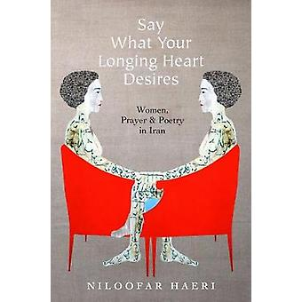 Say What Your Longing Heart Desires Women Prayer and Poetry in Iran