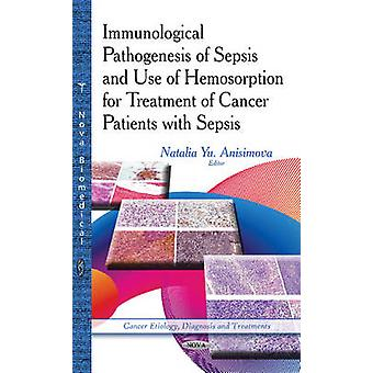 Immunological Pathogenesis of Sepsis amp Use of Hemosorption for Treatment of Cancer Patients with Sepsis by Edited by Natalia Yu Anisimova & Edited by N N Blokhin