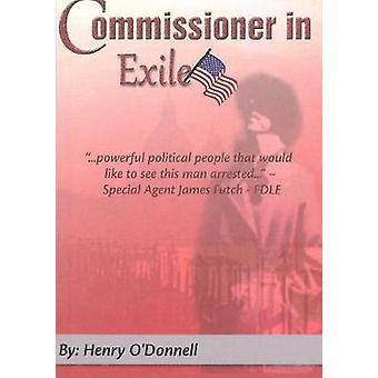 Commissioner In Exile  True Life Politics in the Florida Swamp by Henry O Donnell