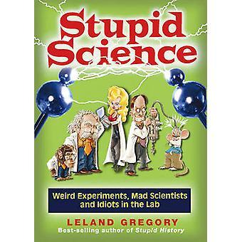 愚かな科学 - 奇妙な実験 - 気違いの科学者 - と番目の馬鹿