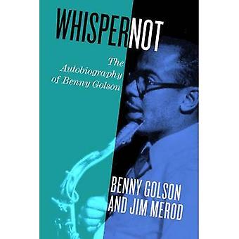 Flüstern Sie nicht - die Autobiographie von Benny Golson von Benny Golson - 9781