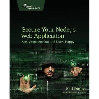 Secure Your Node.js Web Application - Keep Attackers Out and Users Hap