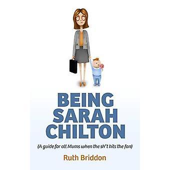 Als Sarah Chilton - (ein Leitfaden für alle Mütter bei der Sh * t trifft die Fa