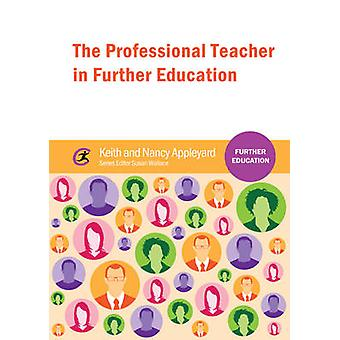 The Professional Teacher in Further Education by Keith Appleyard - Na