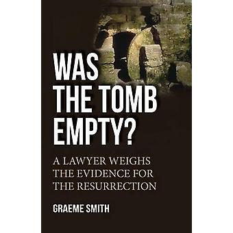 Was the Tomb Empty? - A Lawyer Weighs the Evidence for the Resurrectio