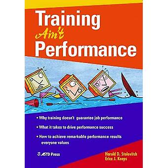Training Ain't Performance by Harold D. Stolovitch - Erica J. Keeps -