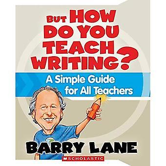 Maar hoe leer je schrijven?: een eenvoudige gids voor alle docenten