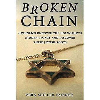 Broken Chain: Catholics Uncover the Holocaust's Hidden Legacy and Discover Their Jewish Roots