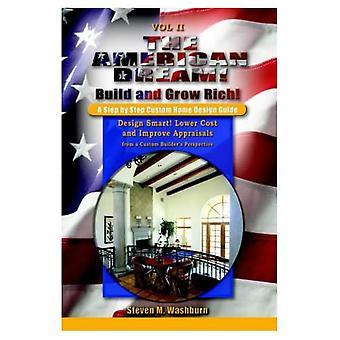 Den amerikanske drømmen! Bygg og Grow Rich! en trinnvis tilpasset hjem Design Guide: utforme Smart! Redusere kostnadene og forbedre Appraisals fra en egendefinert bygninger