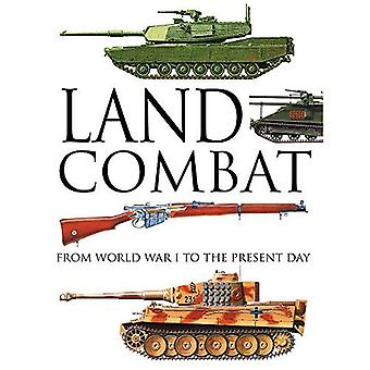 Land Combat: From World War I to the Present Day