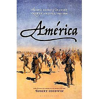 America: The Epic Story of� Spanish North America, 1493-1898