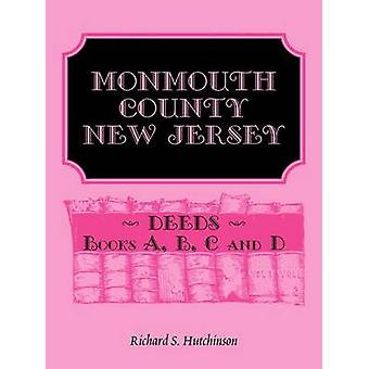 Monmouth County New Jersey Deeds  Books A B C and D by Hutchinson & Richard S.