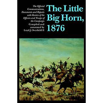 Little Big Horn 1876 den officiella meddelanden dokument och rapporter med förteckningar över officerare och soldater av kampanjen genom Overfield II & Loyd J.