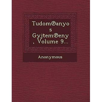 Tudom Anyos Gy Jtem Eny Volume 9... par Anonymous