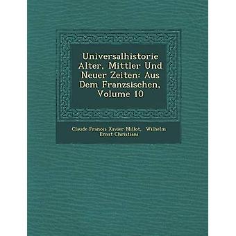Universalhistorie Alter Mittler Und Neuer Zeiten Aus Dem Franz Sischen Volume 10 by Claude Fran Ois Xavier Millot