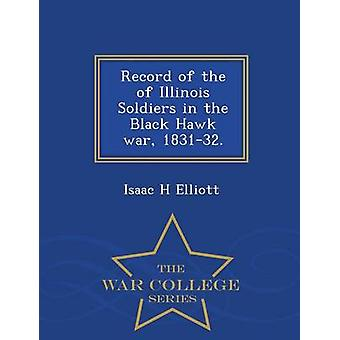 Record of the of Illinois Soldiers in the Black Hawk war 183132.  War College Series by Elliott & Isaac H