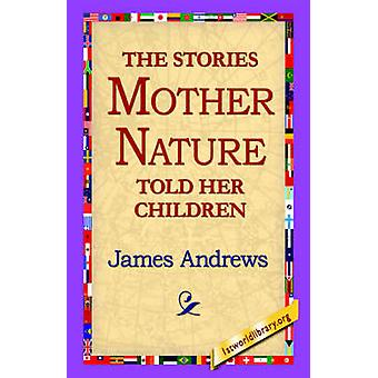 The Stories Mother Nature Told Her Children by Andrews & James